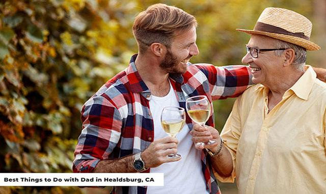Best Things to Do with Dad in Healdsburg, CA